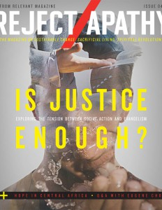 Reject Apathy, RELEVANT Magazine, Tim Hoiland, Is Justice Enough