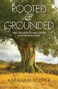 Rooted & Grounded, Abraham Kuyper