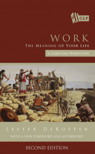 Work: The Meaning of Your Life, Lester DeKoster