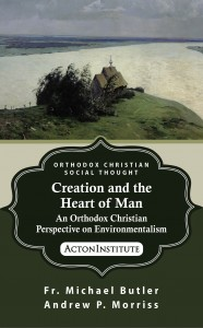 Creation and the Heart of Man by Fr. Michael Butler and Andrew Morriss
