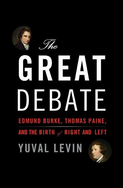 Great Debate, Yuval Levin, Burke, Paine